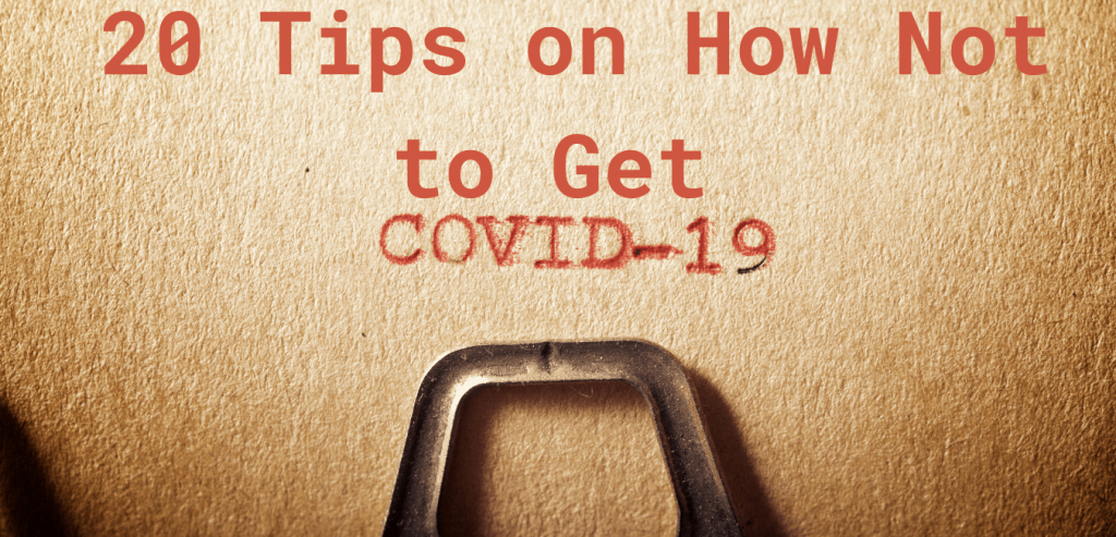 20 Tips on How Not to Get Covid-19